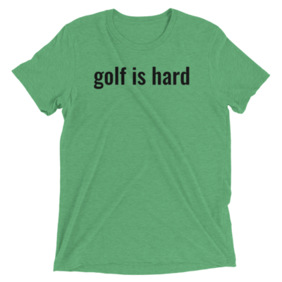 golf is hard – Short sleeve t-shirt