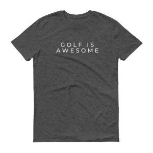 Golf Is Awesome Short-Sleeve T-Shirt